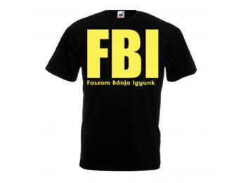 FBI, Faszom bánja igyunk egyedi póló, Unisex, S